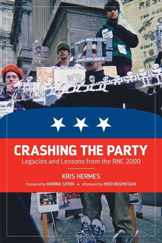 [IMG: Cover: Crashing the         Party: Legacies and Lessons from the RNC 2000 _ by Kris Hermes         ]