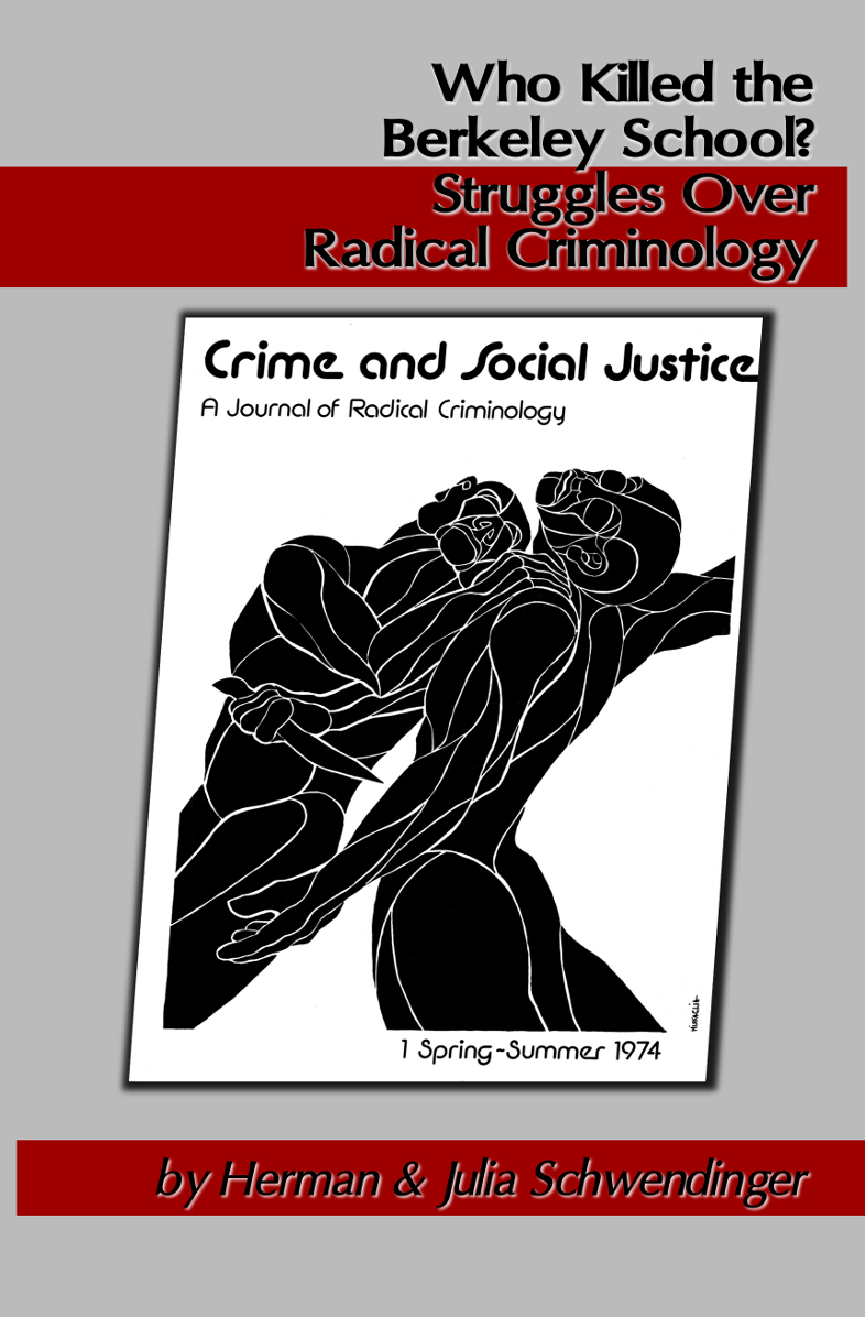 [IMG: Cover, Who Killed the Berkeley School? Struggles             Over Radical Criminology by Herman & Julia Schwendinger             ]